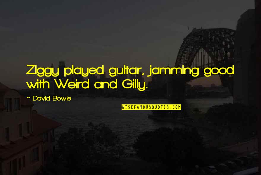Guitar Jamming Quotes By David Bowie: Ziggy played guitar, jamming good with Weird and