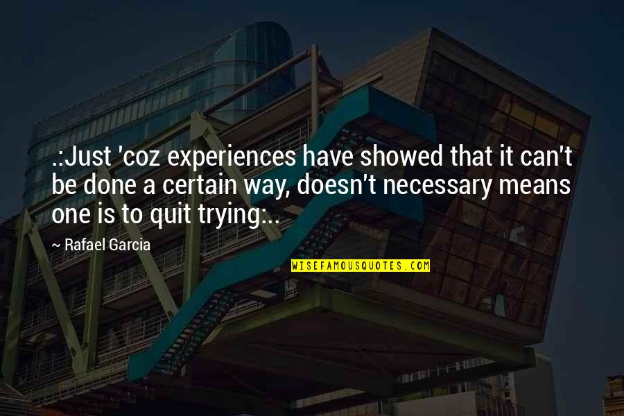 Guitar Jamming Quotes By Rafael Garcia: .:Just 'coz experiences have showed that it can't