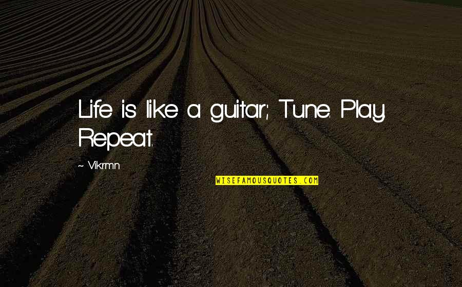 Guitar Quotes And Quotes By Vikrmn: Life is like a guitar; Tune. Play. Repeat.