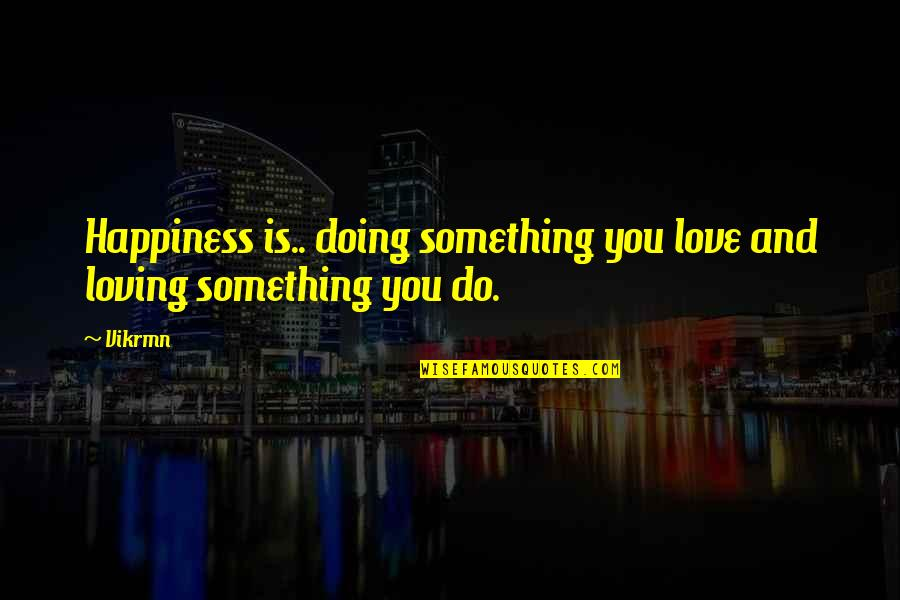Guitar Quotes And Quotes By Vikrmn: Happiness is.. doing something you love and loving