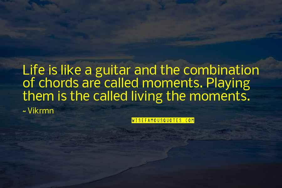 Guitar Quotes And Quotes By Vikrmn: Life is like a guitar and the combination