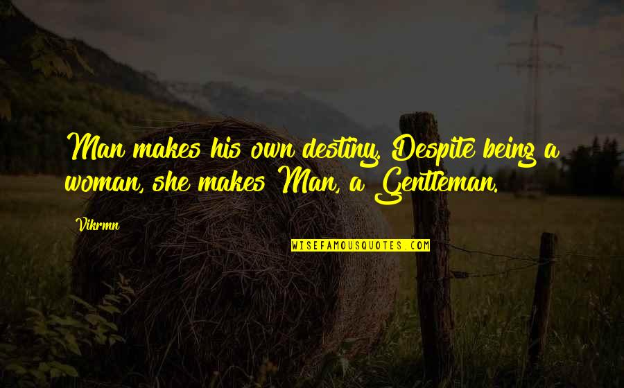Guitar Quotes And Quotes By Vikrmn: Man makes his own destiny. Despite being a