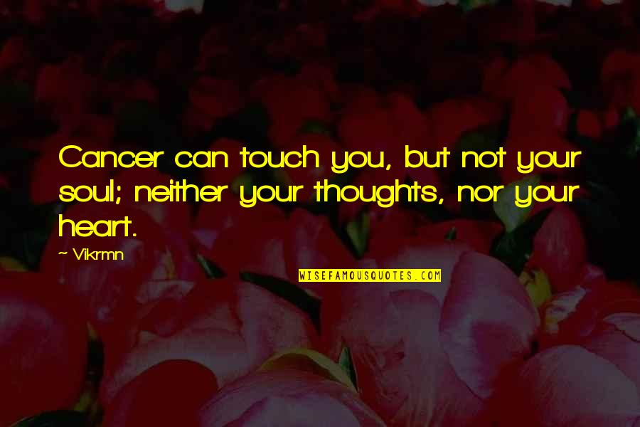 Guitar Quotes And Quotes By Vikrmn: Cancer can touch you, but not your soul;