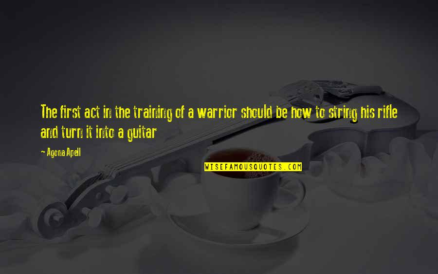 Guitar String Quotes By Agona Apell: The first act in the training of a
