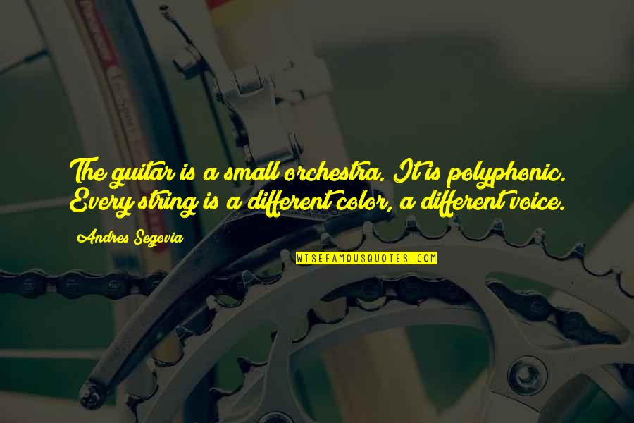 Guitar String Quotes By Andres Segovia: The guitar is a small orchestra. It is