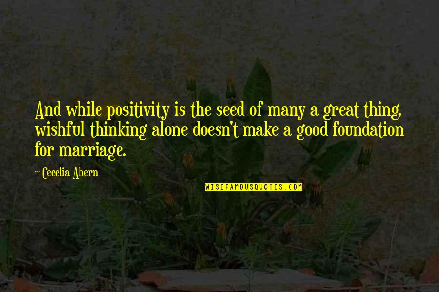 Guitar String Quotes By Cecelia Ahern: And while positivity is the seed of many