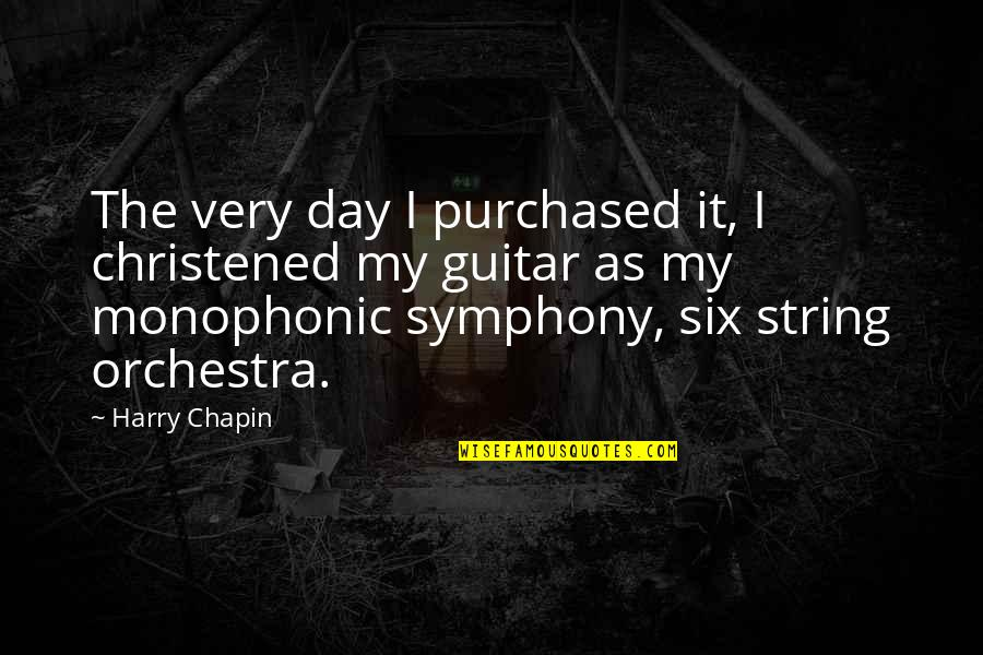 Guitar String Quotes By Harry Chapin: The very day I purchased it, I christened