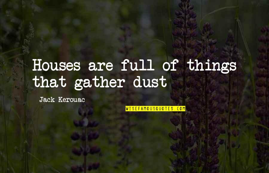 Guitar String Quotes By Jack Kerouac: Houses are full of things that gather dust