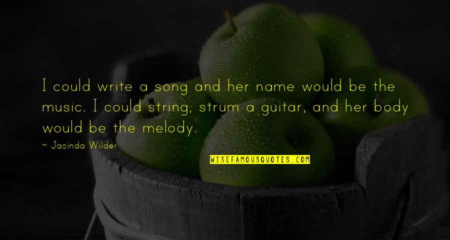 Guitar String Quotes By Jasinda Wilder: I could write a song and her name