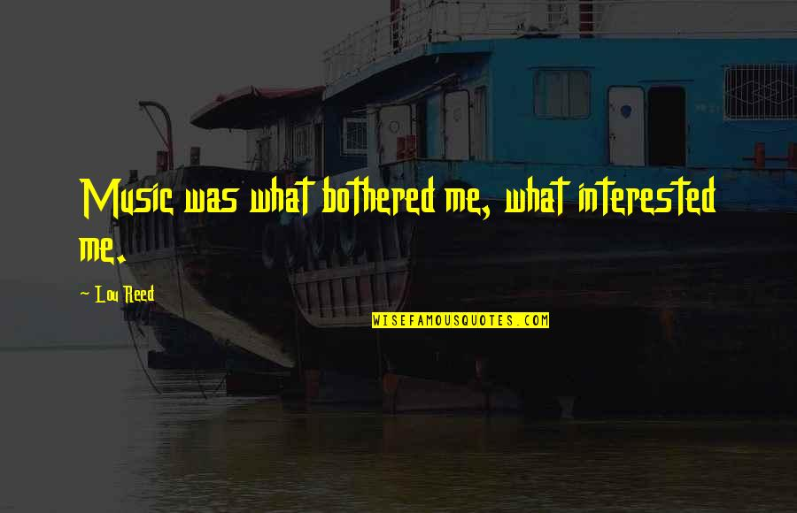 Guitar String Quotes By Lou Reed: Music was what bothered me, what interested me.