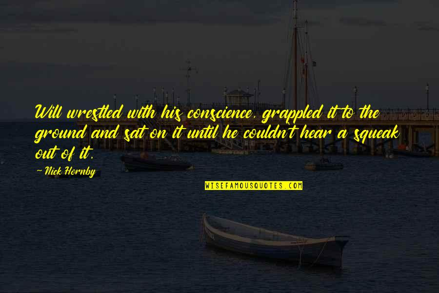 Guitar String Quotes By Nick Hornby: Will wrestled with his conscience, grappled it to