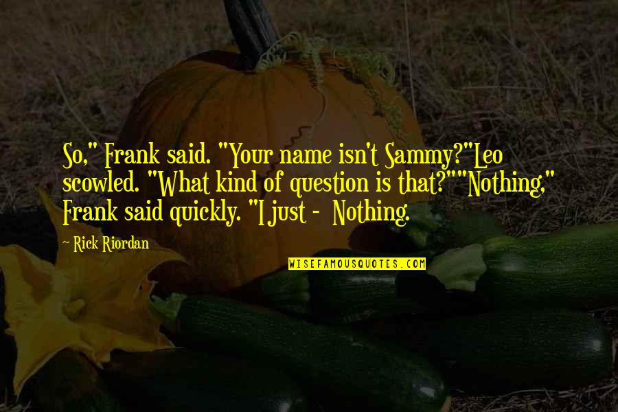 """Guitar String Quotes By Rick Riordan: So,"""" Frank said. """"Your name isn't Sammy?""""Leo scowled."""
