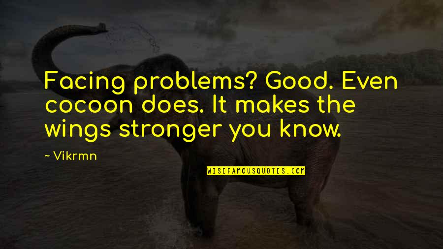 Guitar String Quotes By Vikrmn: Facing problems? Good. Even cocoon does. It makes