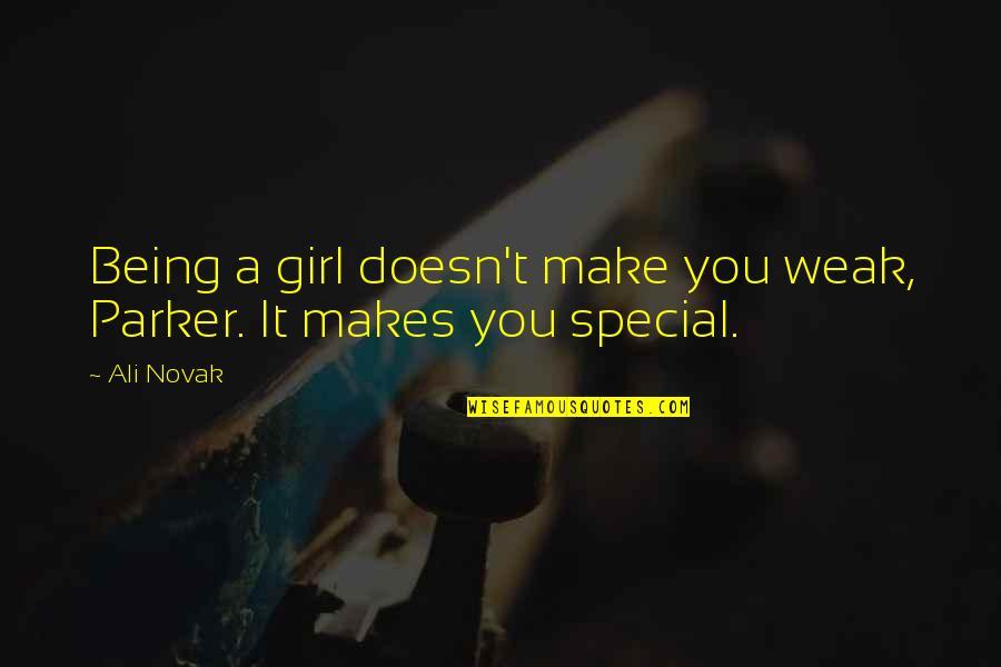 Gujarat Sthapna Din Quotes By Ali Novak: Being a girl doesn't make you weak, Parker.