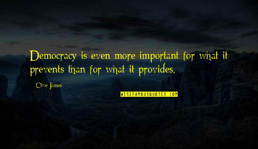 Gujarat Sthapna Din Quotes By Clive James: Democracy is even more important for what it