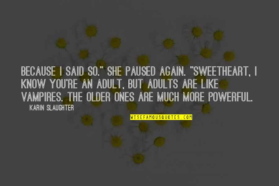 """Gujarat Sthapna Din Quotes By Karin Slaughter: Because I said so."""" She paused again. """"Sweetheart,"""