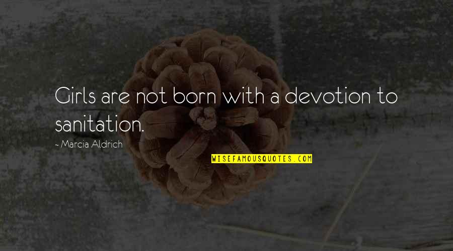 Gujarat Sthapna Din Quotes By Marcia Aldrich: Girls are not born with a devotion to
