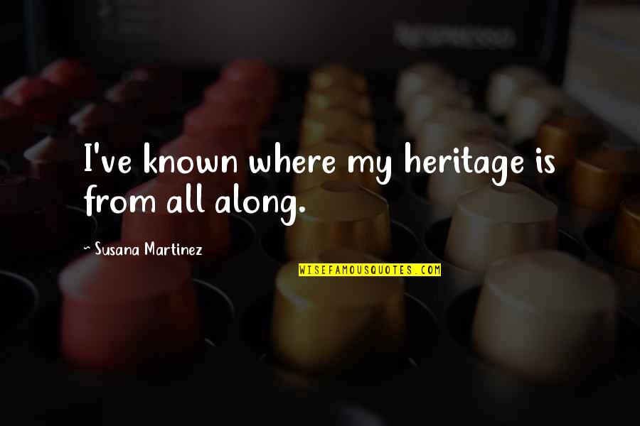 Gujarat Sthapna Din Quotes By Susana Martinez: I've known where my heritage is from all