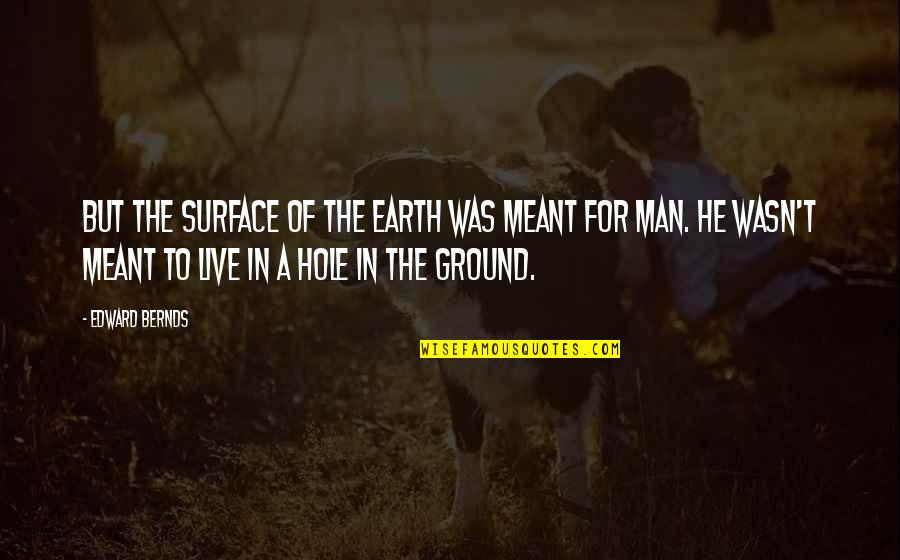 Gujarati Romantic Sms Quotes By Edward Bernds: But the surface of the Earth was meant