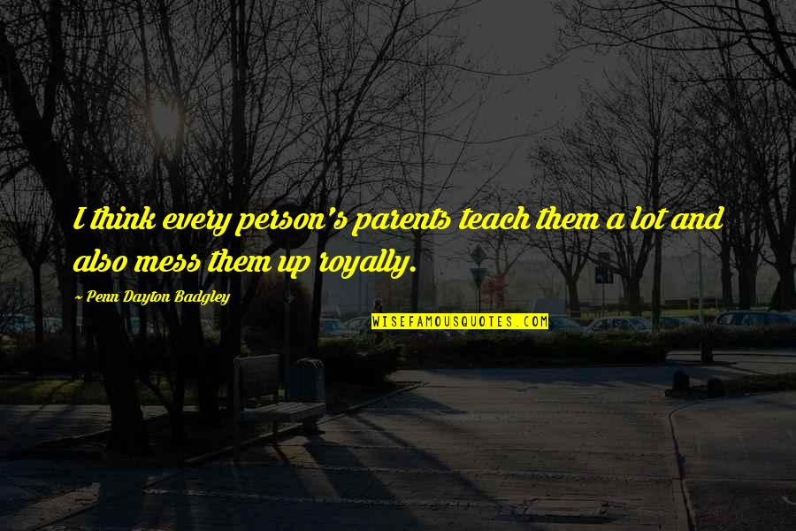 Gujarati Romantic Sms Quotes By Penn Dayton Badgley: I think every person's parents teach them a