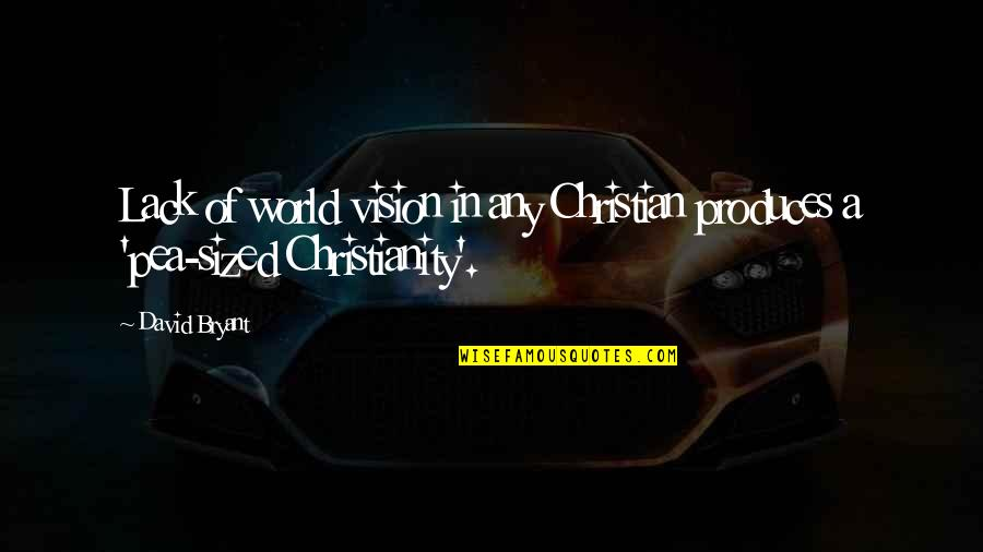 Gulal Quotes By David Bryant: Lack of world vision in any Christian produces