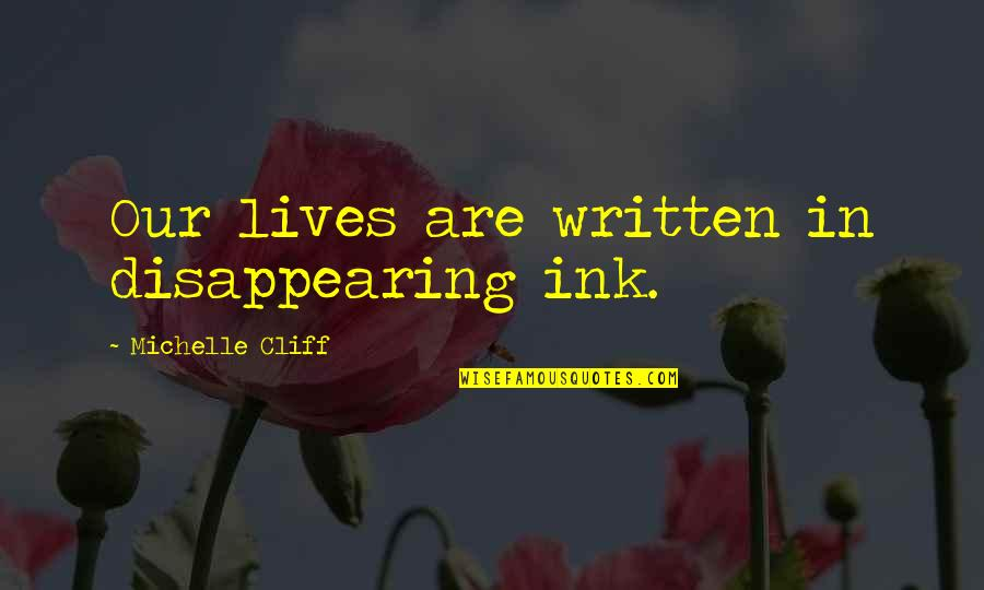 Gulal Quotes By Michelle Cliff: Our lives are written in disappearing ink.