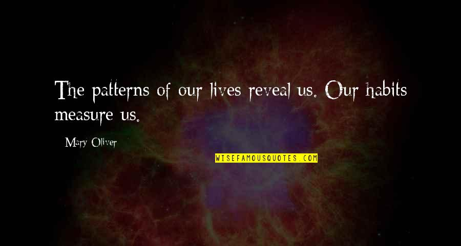 Gulay Quotes By Mary Oliver: The patterns of our lives reveal us. Our
