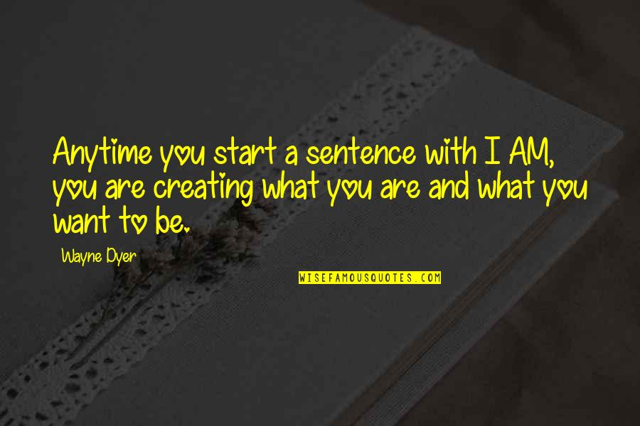 Gulay Quotes By Wayne Dyer: Anytime you start a sentence with I AM,