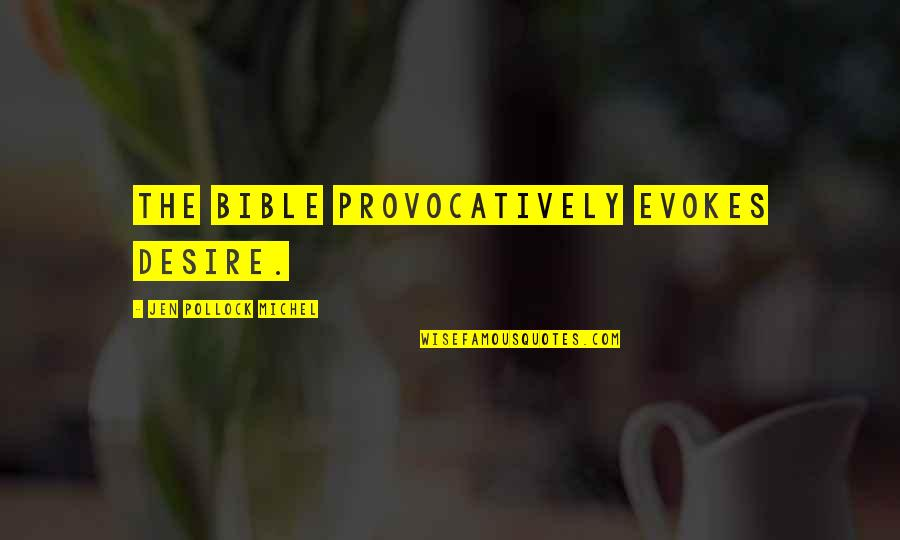 Gulbenk Quotes By Jen Pollock Michel: The Bible provocatively evokes desire.