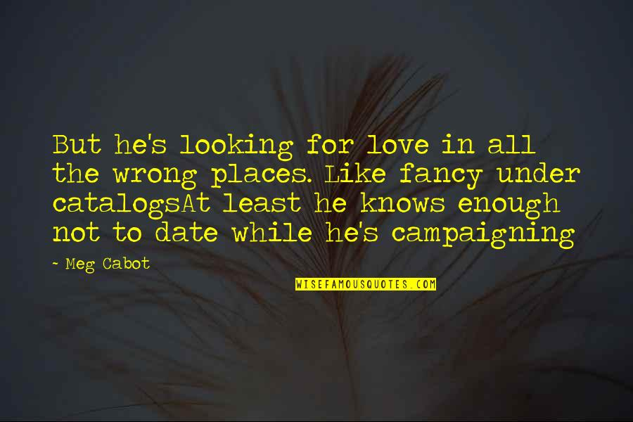 Gulbenk Quotes By Meg Cabot: But he's looking for love in all the