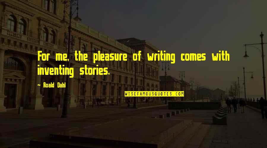 Gulbenk Quotes By Roald Dahl: For me, the pleasure of writing comes with