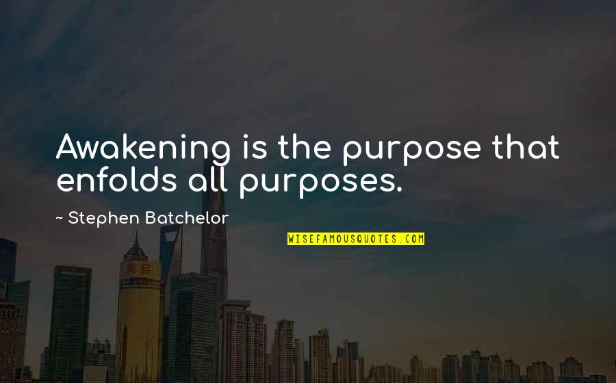 Gulbenk Quotes By Stephen Batchelor: Awakening is the purpose that enfolds all purposes.