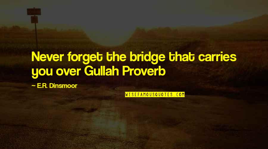 Gullah Quotes By E.R. Dinsmoor: Never forget the bridge that carries you over