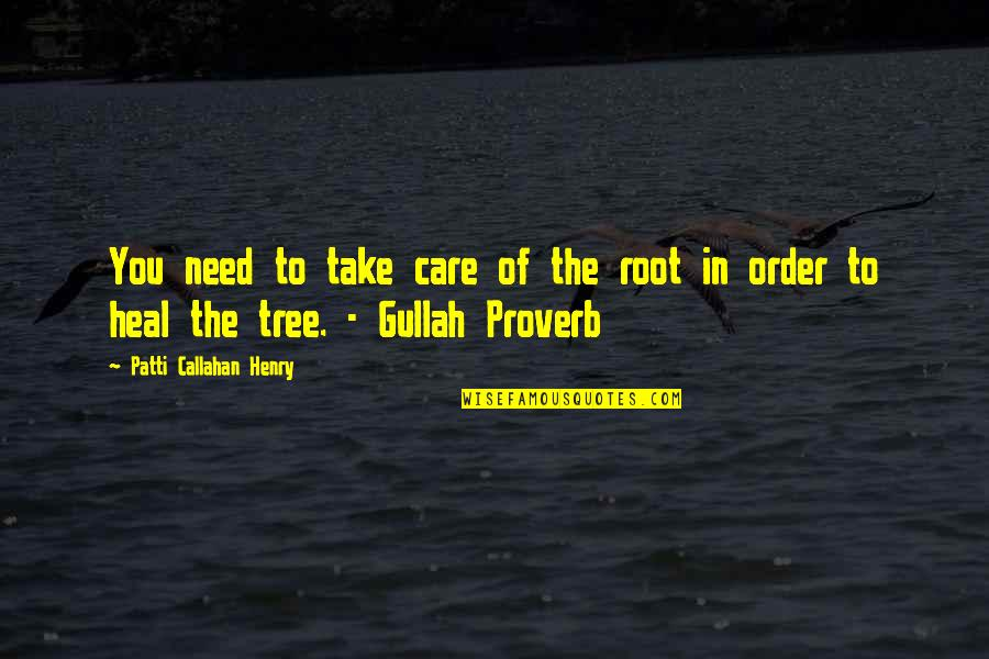 Gullah Quotes By Patti Callahan Henry: You need to take care of the root