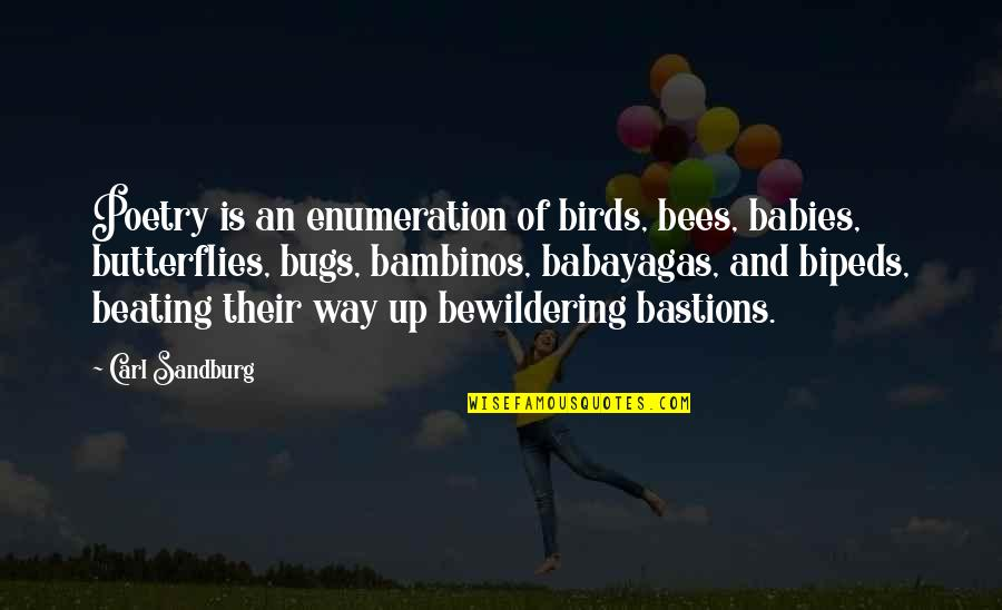 Gulleys Quotes By Carl Sandburg: Poetry is an enumeration of birds, bees, babies,