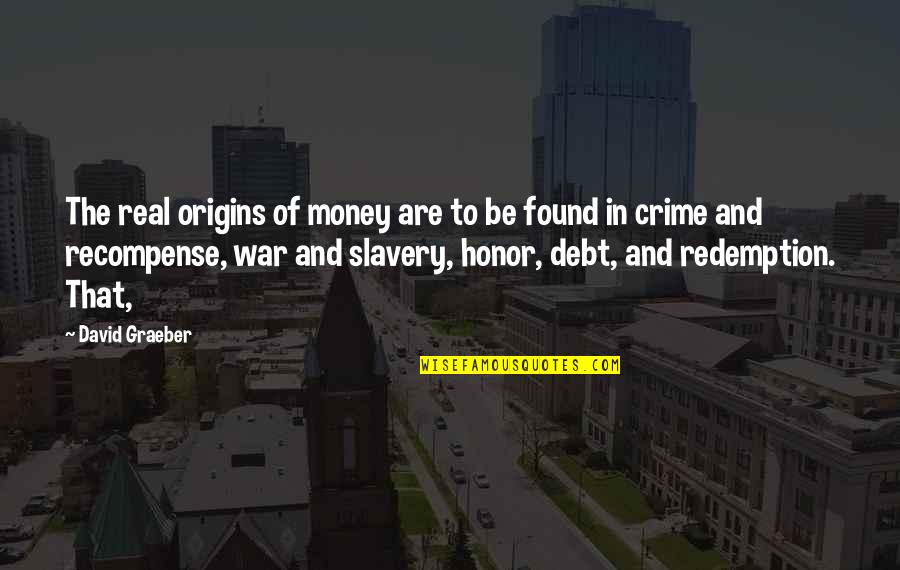 Gulleys Quotes By David Graeber: The real origins of money are to be