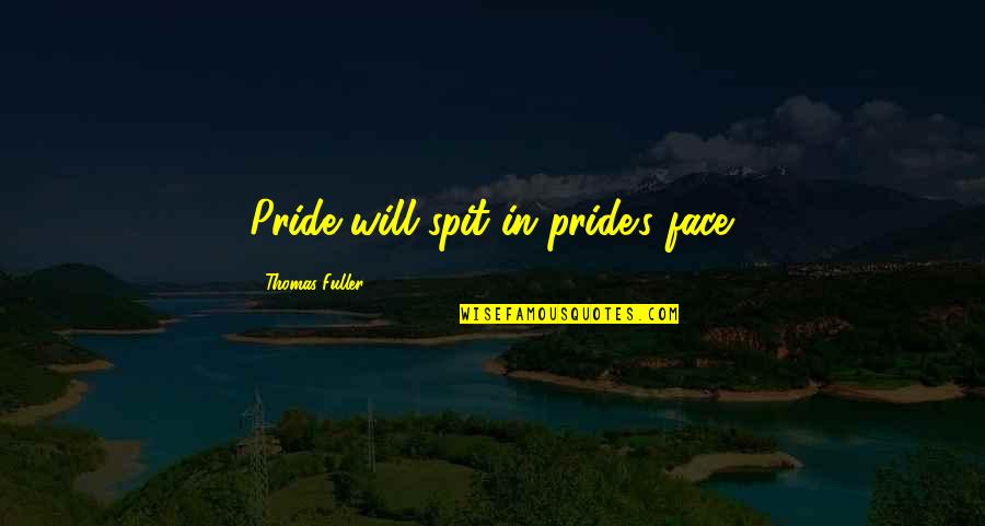 Gulleys Quotes By Thomas Fuller: Pride will spit in pride's face.