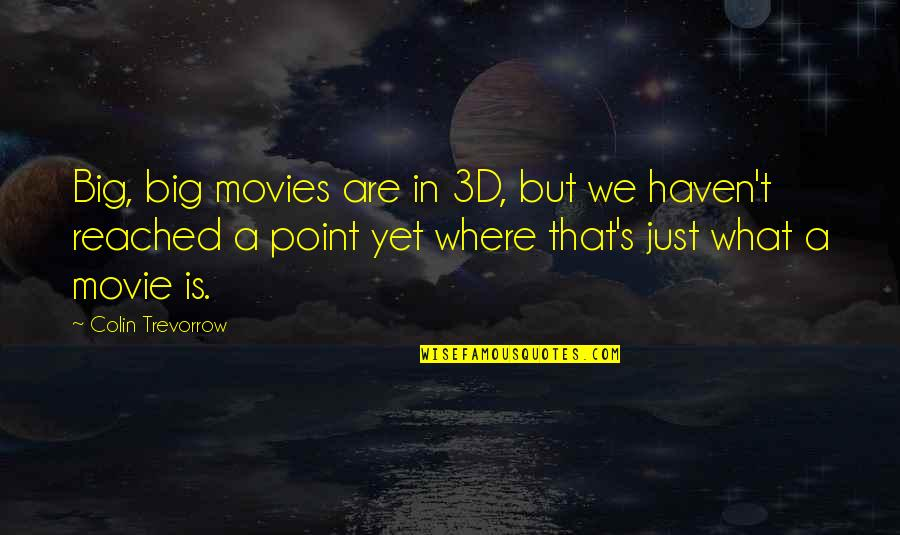 Gully Foyle Quotes By Colin Trevorrow: Big, big movies are in 3D, but we