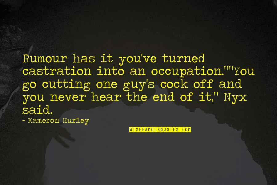 Gully Foyle Quotes By Kameron Hurley: Rumour has it you've turned castration into an