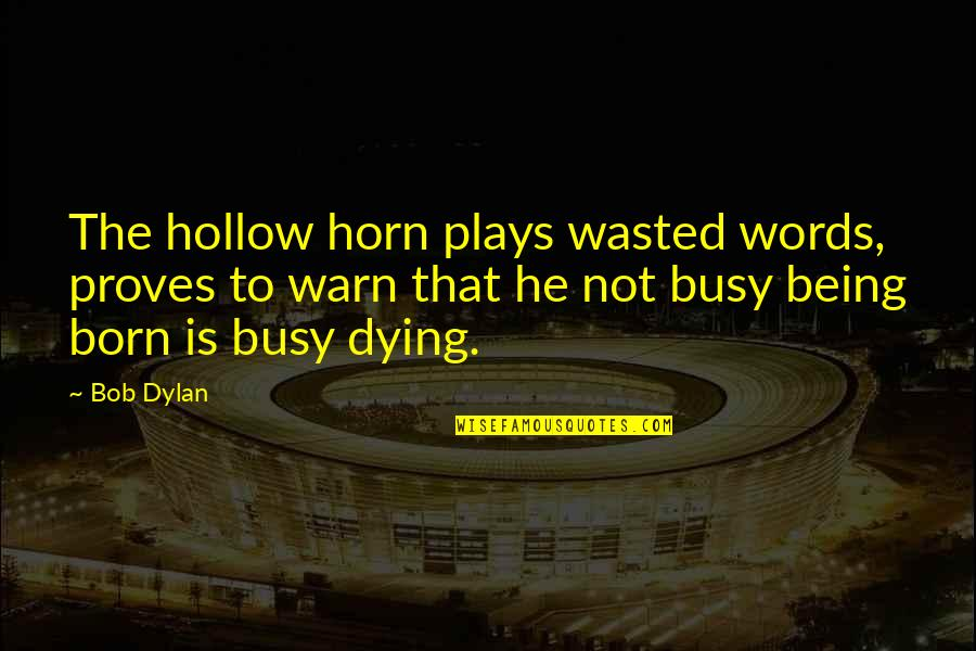Gully Side Quotes By Bob Dylan: The hollow horn plays wasted words, proves to