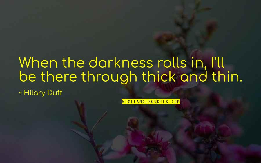 Gully Side Quotes By Hilary Duff: When the darkness rolls in, I'll be there