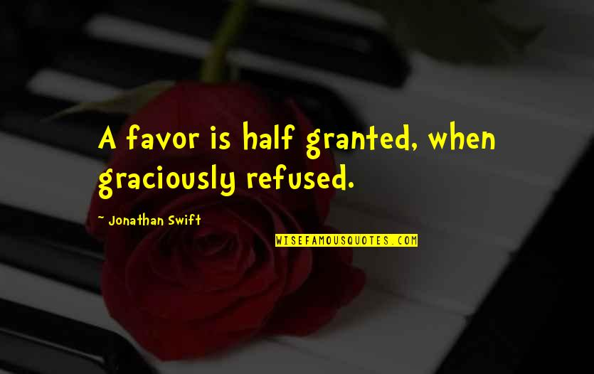 Gully Side Quotes By Jonathan Swift: A favor is half granted, when graciously refused.