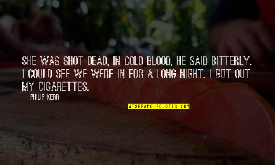 Gulzar Sahab Quotes By Philip Kerr: She was shot dead, in cold blood, he