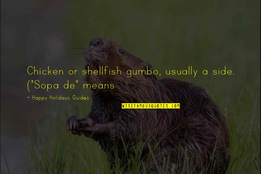 """Gumbo Quotes By Happy Holidays Guides: Chicken or shellfish gumbo, usually a side. (""""Sopa"""