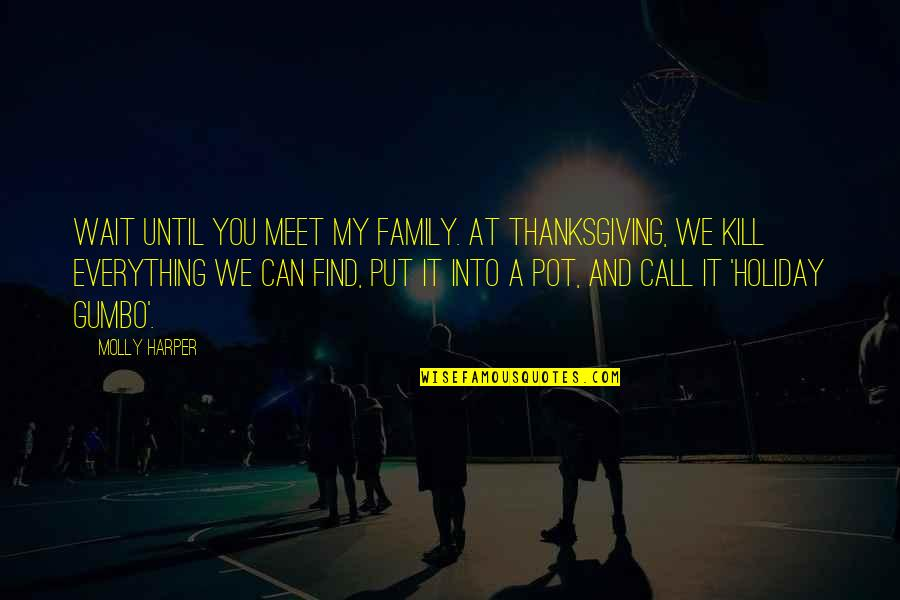 Gumbo Quotes By Molly Harper: Wait until you meet my family. At Thanksgiving,