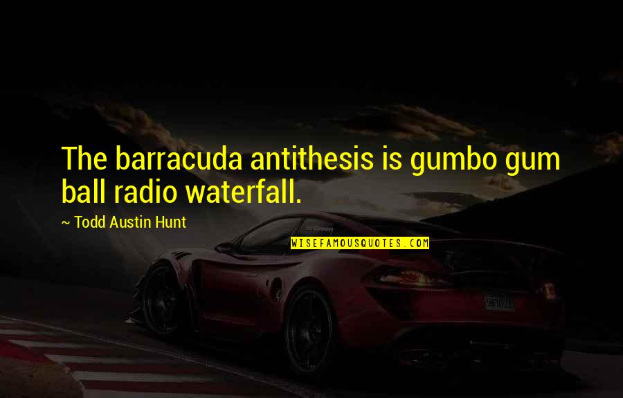Gumbo Quotes By Todd Austin Hunt: The barracuda antithesis is gumbo gum ball radio