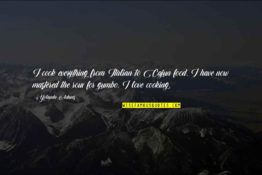 Gumbo Quotes By Yolanda Adams: I cook everything from Italian to Cajun food.