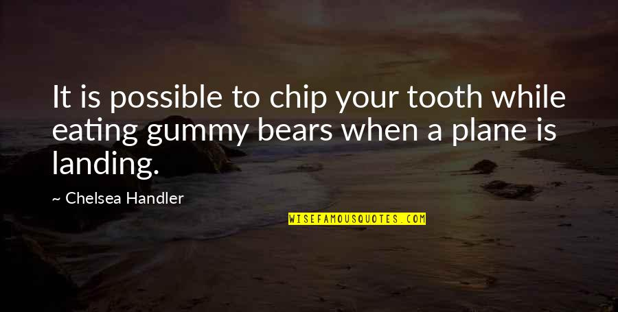 Gummy Bears Quotes By Chelsea Handler: It is possible to chip your tooth while