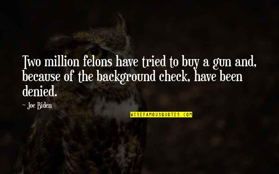 Gun Background Check Quotes By Joe Biden: Two million felons have tried to buy a