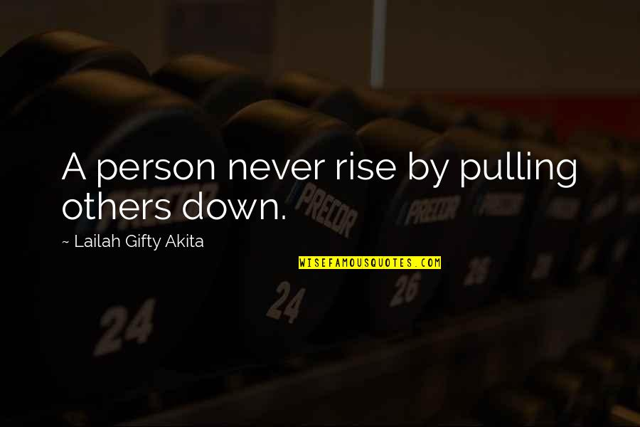 Gun Background Check Quotes By Lailah Gifty Akita: A person never rise by pulling others down.